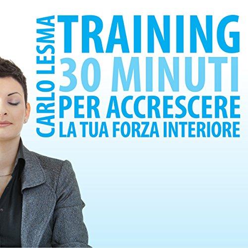 Training: 30 minuti per accrescere la tua forza interiore  Audiolibri