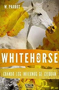 Whitehorse III: Cuando los infiernos se cierran par W. Parrot