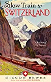 Slow Train to Switzerland: One Tour, Two Trips, 150 Years-and a World of Change Apart