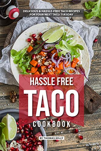 Hassle Free Taco Cookbook: Delicious Hassle-Free Taco Recipes for Your Next Taco Tuesday (English Edition)