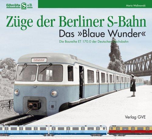 Züge der Berliner S-Bahn - Das Blaue Wunder: Die Baureihe ET 170.0 der Deutschen Reichsbahn