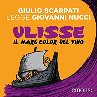 Ulisse il Mare Color del Vino                   Di:                                                                                                                                 Giovanni Nucci                               Letto da:                                                                                                                                 Giulio Scarpati                      Durata:  3 ore e 6 min     23 recensioni     Totali 4,6