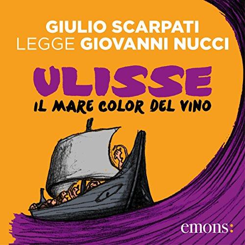Ulisse il Mare Color del Vino                   Di:                                                                                                                                 Giovanni Nucci                               Letto da:                                                                                                                                 Giulio Scarpati                      Durata:  3 ore e 6 min     24 recensioni     Totali 4,6