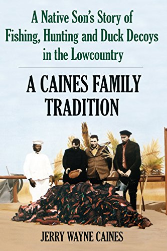A Caines Family Tradition: A Native Son's Story of Fishing, Hunting and Duck Decoys in the Lowcountry (English Edition)