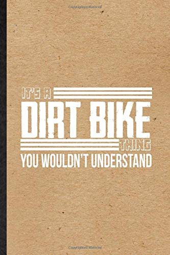 It's a Dirt Bike Thing You Wouldn't Understand: Funny Dark Bike Driving Lined Notebook Writing Journal Motorbike Driver Rider, Inspirational Saying ... Birthday Gift Idea Cute Ruled 110 Pages