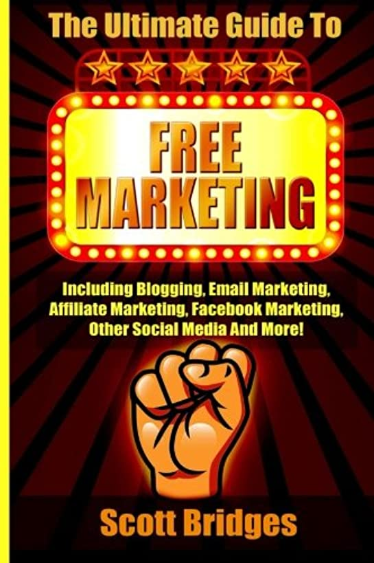 Free Marketing: Including Blogging, Email Marketing, Affiliate Marketing, Facebook Marketing, Other Social Media And More!
