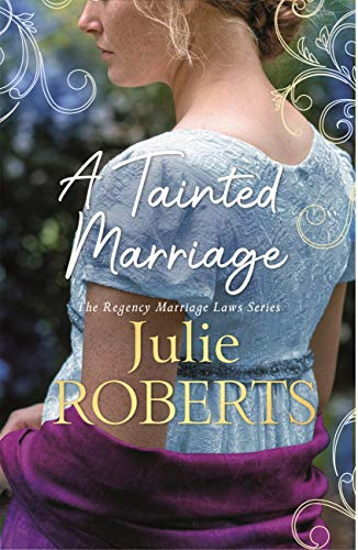 A Tainted Marriage: A captivating new Regency romance novel from Julie Roberts (Regency Marriage Laws 3) by [Julie Roberts]