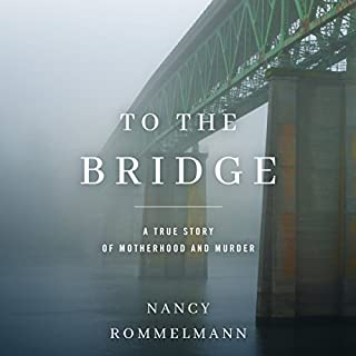 To the Bridge     A True Story of Motherhood and Murder              Written by:                                                                                                                                 Nancy Rommelmann                               Narrated by:                                                                                                                                 Nancy Rommelmann                      Length: 8 hrs and 45 mins     Not rated yet     Overall 0.0
