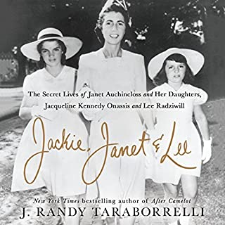 Jackie, Janet & Lee     The Secret Lives of Janet Auchincloss and Her Daughters, Jacqueline Kennedy Onassis and Lee Radziwill              By:                                                                                                                                 J. Randy Taraborrelli                               Narrated by:                                                                                                                                 Ann Marie Lee                      Length: 20 hrs and 16 mins     9 ratings     Overall 4.6