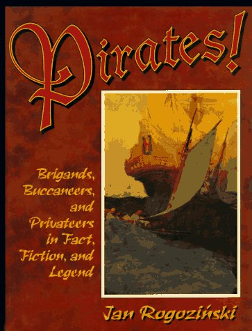 Pirates!: Brigands, Buccaneers, and Privateers in Fact, Fiction, and Legend