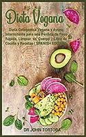 Dieta Vegana: Dieta Cetogénica Vegana y Ayuno Intermitente para una Pérdida de Peso Rápida, Limpiar su Cuerpo, Libro de Cocina y Recetas (SPANISH EDITION) (Spanish Diet)