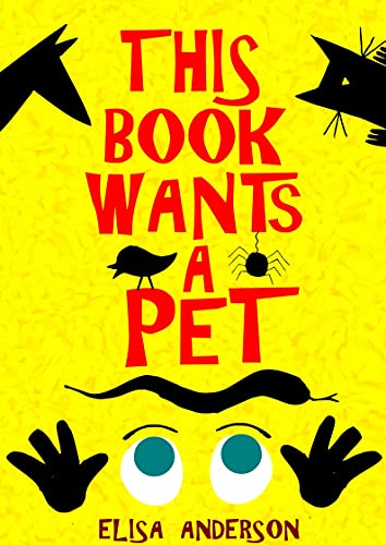 This Book Wants a Pet - A Fun Early Reader Story Book for Toddlers, Preschool, Kindergarten and 1st Graders: An Interactive, Simple, Easy to Read Tale ... for Kids ages 2 to 5 (English Edition)