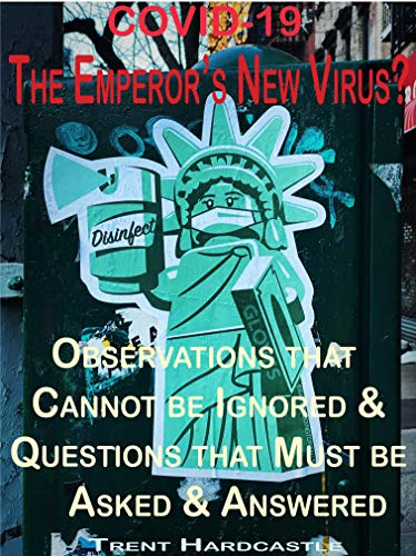 Covid 19 - The Emperor's New Virus?: Observations that Cannot be Ignored and Questions that Must be Asked and Answered (English Edition)