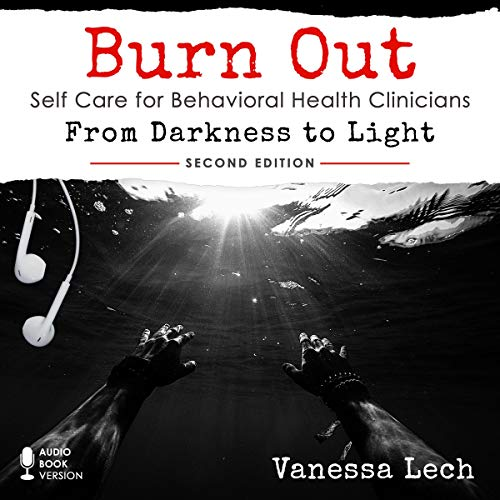 Burn Out: Self Care for Behavioral Health Clinicians audiobook cover art