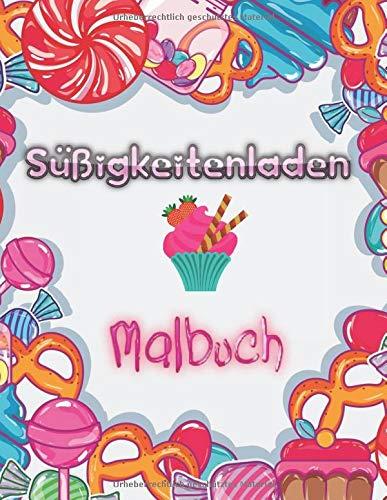 Süßigkeitenladen Malbuch: Desserts, Kuchen und Eis, Dessert Malbuch.