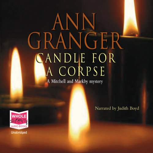 Candle for a Corpse, Mitchell and Markby Village, Book 8                   By:                                                                                                                                 Ann Granger                               Narrated by:                                                                                                                                 Judith Boyd                      Length: 10 hrs and 41 mins     58 ratings     Overall 4.5
