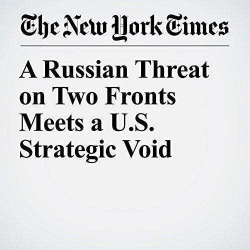 A Russian Threat on Two Fronts Meets a U.S. Strategic Void audiobook cover art