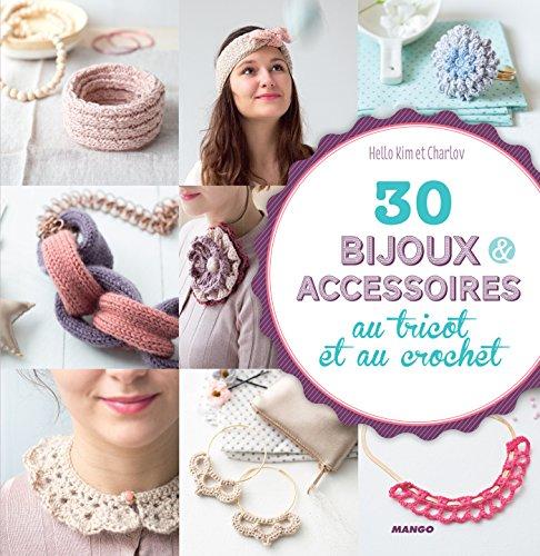 30 bijoux et accessoires au tricot et au crochet (Idées tendance)