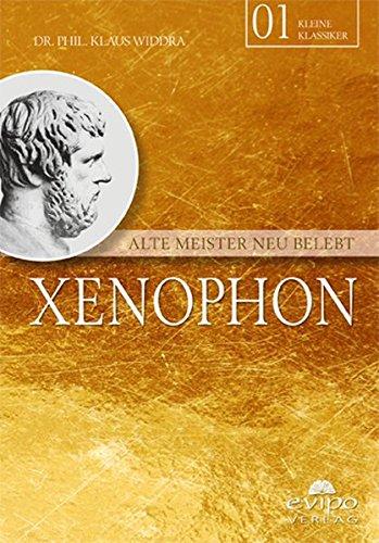 Xenophon: Alte Meister neu belebt (Unsere kleinen Klassiker)