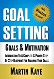 Goal Setting (Workbook Included): Goals & Motivation: Introduction To A Complete & Proven Step-By-Step...
