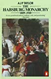 The Habsburg Monarchy 1809-1918: A History of the Austrian Empire and Austria-Hungary by A J P Taylor (1990-09-27)