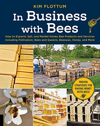 In Business with Bees: How to Expand, Sell, and Market Honeybee Products and Services Including Pollination, Bees and Queens, Beeswax, Honey, and More (English Edition)