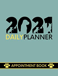 2021 Daily Planner Appointment Book: Hourly Day Planner Diary For Pet Groomer / Barber / Dog Walker / Sitter / Trainer Wit...