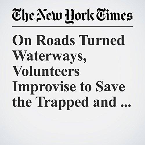 On Roads Turned Waterways, Volunteers Improvise to Save the Trapped and Desperate copertina
