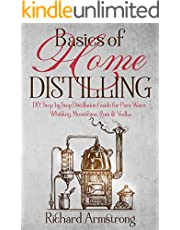 Basics of Home Distilling: DIY Step by Step Distillation Guide for Pure Water, Whiskey, Moonshine, Rum & Vodka