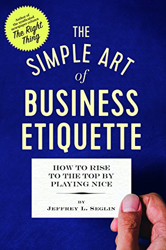 Compare Textbook Prices for The Simple Art of Business Etiquette: How to Rise to the Top by Playing Nice  ISBN 9781623156886 by Seglin, Jeffrey L.