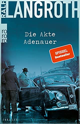 Die Akte Adenauer: Thriller (Die Philipp-Gerber-Romane 1)