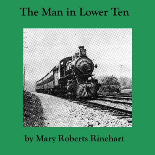 The Man in Lower Ten                   By:                                                                                                                                 Mary Roberts Rinehart                               Narrated by:                                                                                                                                 Jim Killavey                      Length: 6 hrs and 16 mins     44 ratings     Overall 3.6