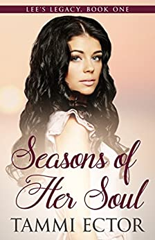 Seasons of Her Soul: Lee's Legacy, Book One: Christian Second-Chance Romance, Domestic Abuse and Recovery Fiction. Second-Chance Love by [Tammi Ector]