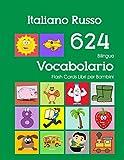 Italiano Russo 624 Bilingue Vocabolario Flash Cards Libri per Bambini: Italian Russian dizionario flashcards elementerre bambino