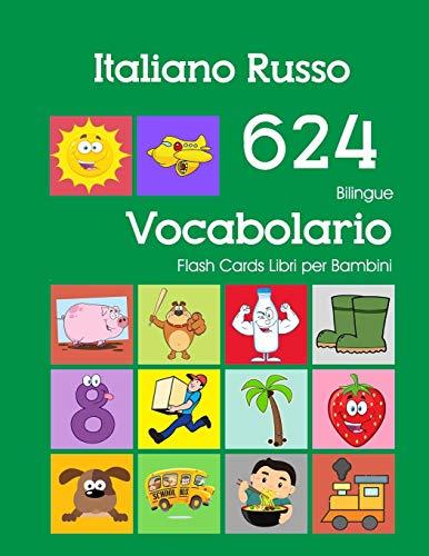 Italiano Russo 624 Bilingue Vocabolario Flash Cards Libri per Bambini: Italian Russian...
