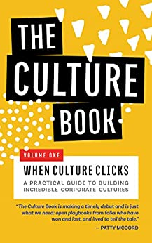 The Culture Book V1: When Culture Clicks (How to Build Incredible Culture from 32 Companies Who Have Done It) by [Weeva and Culturati, Patty McCord, Jerry Greenfield, Ginger Hardage, Kim Malone-Scott, John Foster, Rorke Denver, Lindsay McGregor, Lance Armstrong, Claude Silver]