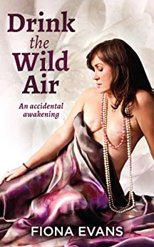 Drink the Wild Air: An accidental awakening by [Fiona Evans]
