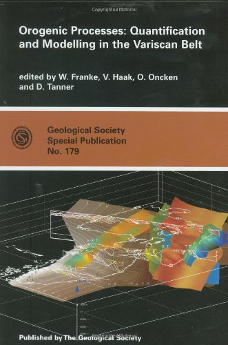 Orogenic Processes: Quantification and Modelling in the Varsican Belt: Quantification and Modelling in the Variscan Belt (Geological Society of London Special Publications)