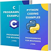 PYTHON CODING AND C PROGRAMMING EXAMPLES: PROGRAMMING FOR BEGINNERS Front Cover