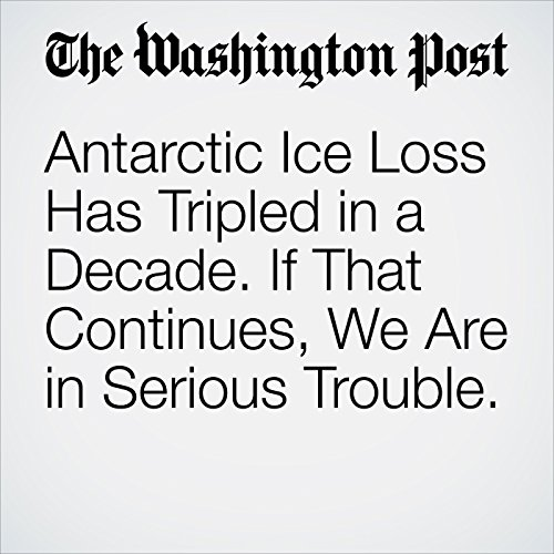 Antarctic Ice Loss Has Tripled in a Decade. If That Continues, We Are in Serious Trouble. copertina