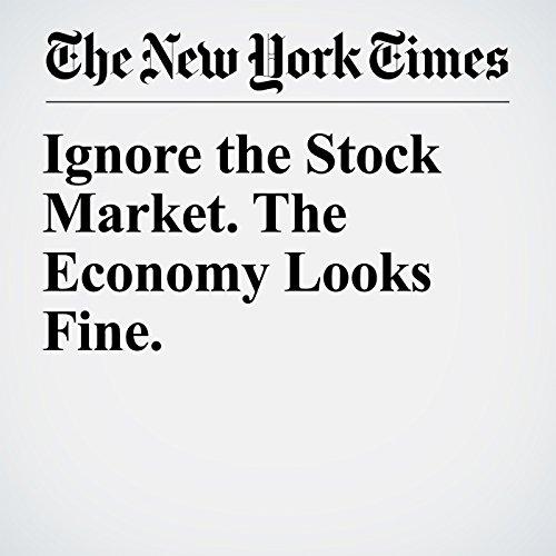 Ignore the Stock Market. The Economy Looks Fine. copertina