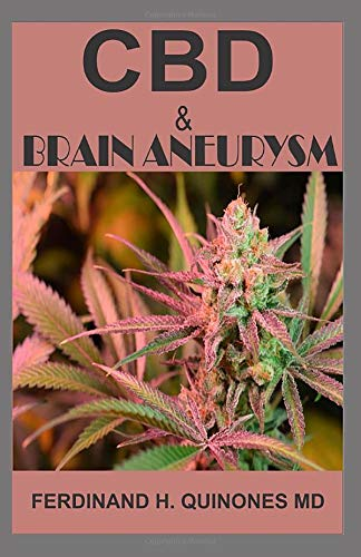 CBD AND BRAIN ANEURYSM: All You Need To Know About Using CBD Oil to Treat Brain Aneurysm