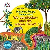 Die kleine Raupe Nimmersatt - Wo verstecken sich die wilden Tiere?: Folge der Fingerspur und oeffne die Klappen