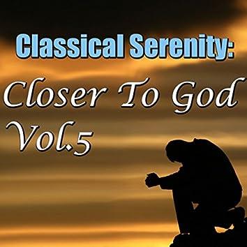 Classical Serenity: Closer To God, Vol.5