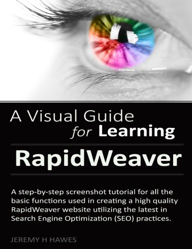 Visual Guide to RapidWeaver 5: A step-by-step screenshot tutorial for all the basic functions used in creating a high quality RapidWeaver 5 website ... Search Engine Optimization (SEO) practices.
