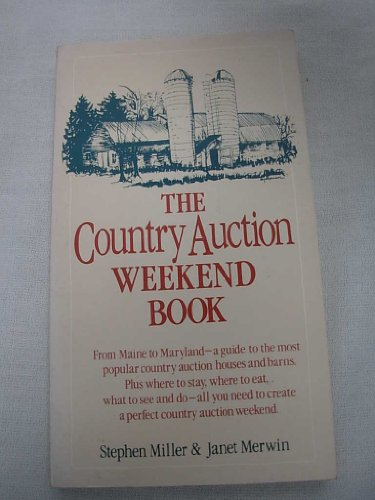 The Country Auction Weekend Book: From Maine to Maryland--A Guide to the Most Popular Country Auction Houses and Barns, Plus Where to Stay, Where to Eat, What to See and Do--All You