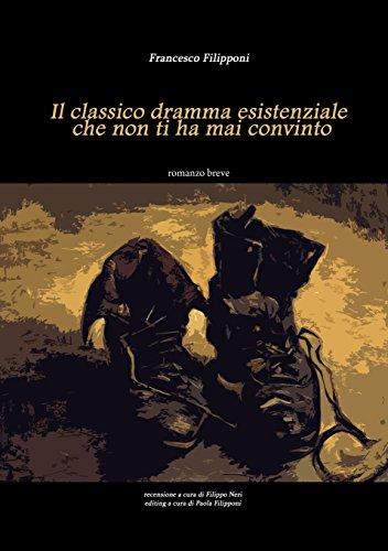 Il classico dramma esistenziale che non ti ha mai convinto (Italian Edition)