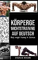 Koerpergewichtstraining Auf Deutsch/ Body weight training In German: Wie man mit Calisthenics fitter und staerker wird