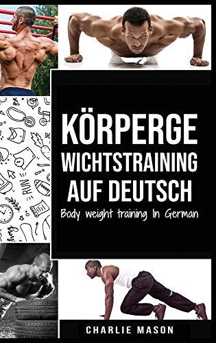 Körpergewichtstraining Auf Deutsch/ Body weight training In German: Wie man mit Calisthenics fitter und stärker wird