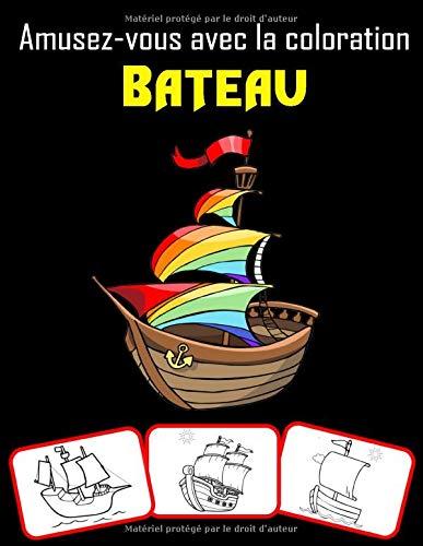 Amusez-vous avec la coloration Bateau: Plus de 30 bateaux anciens, bateaux à voile, bateaux de pêche, bateaux de pirates et bien d'autres à colorier